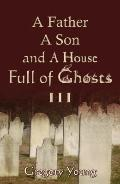 Father, A Son and A House Full of Ghosts III