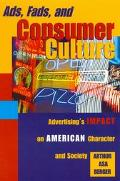 Ads, Fads, and Consumer Culture Advertising's Impact on American Character and Culture