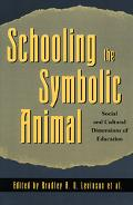 Schooling the Symbolic Animal Social and Cultural Dimensions of Education