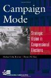 Campaign Mode: Strategic Vision in Congressional Elections (Campaigning American Style)