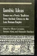 Iambic Ideas Essays on a Poetic Tradition from Archaic Greece to the Late Roman Empire
