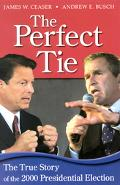 Perfect Tie The True Story of the 2000 Presidential Election