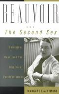 Beauvoir and the Second Sex Feminism, Race, and the Origins of Existentialism