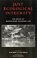 Just Ecological Integrity The Ethics of Maintaining Planetary Life