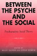 Between the Psyche and the Social Psychoanalytic Social Theory