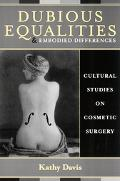Dubious Equalities and Embodied Differences Cultural Studies on Cosmetic Surgery