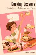 Cooking Lessons The Politics of Gender and Food