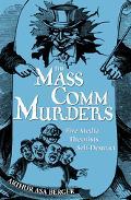 Mass Comm Murders 5 Media Theorists Self-Destruct