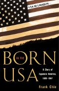 Born in the U.S.A A Story of Japanese America, 1889-1947