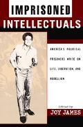 Imprisoned Intellectuals America's Political Prisoners Write on Life, Liberation and Rebellion