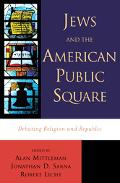 Jews and the American Public Square Debating Religion and Republic