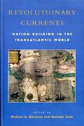 Revolutionary Currents Nation Building in the Transatlantic World