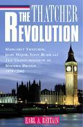 Thatcher Revolution Margaret Thatcher, John Major, Tony Blair, and the Transformation of Mod...