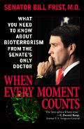 When Every Moment Counts What You Need to Know About Bioterrorism from the Senate's Only Doctor