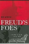 Freud's Foes: Psychoanalysis, Science, and Resistance (Polemics)