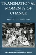Transnational Moments of Change Europe 1945, 1968, 1989