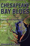 Chesapeake Bay Blues: Science, Politics, and the Struggle to Save the Bay (American Politica...