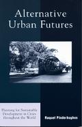 Alternative Urban Futures Planning for Sustainable Development in Cities Throughout the World