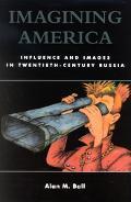 Imagining America Influence and Images in Twentieth-Century Russia