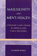 Masculinity And Men's Health Coronary Heart Disease in Medical And Public Discourse