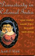 Domesticity in Colonial India What Women Learned, When Men Gave Them Advice