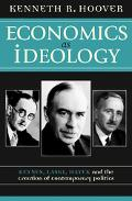 Economics As Ideology Keynes, Laski, Hayek, and the Creation of Contemporary Politics