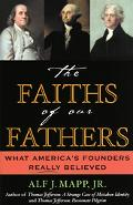 Faiths of Our Fathers What America's Founders Really Believed
