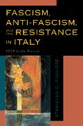 Fascism, Anti-Fascism, and the Resistance in Italy 1919 To the Present