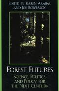 Forest Futures Science, Politics, and Policy for the Next Century