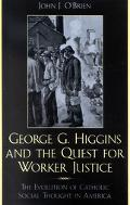 George G. Higgins and the Quest for Worker Justice The Evolution of Catholic Social Thought ...