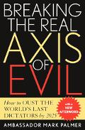 Breaking the Real Axis of Evil How to Oust the World's Last Dictators by 2025