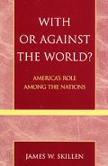 With Or Against The World? America's Role Among The Nations