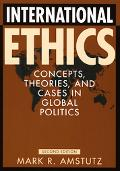 International Ethics Concepts, Theories, and Cases in Global Politics