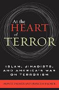 At the Heart of Terror Islam, Jihadists, and America's War on Terrorism