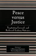 Peace versus Justice Negotiating Foward-and Backword-looking Outcomes