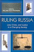 Ruling Russia Law, Crime, And Justice In A Changing Society