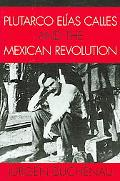 Plutarco Elias Calles And the Mexican Revolution