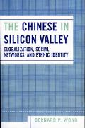 Chinese in Silicon Valley Globalization, Social Networks, And Ethnic Identity