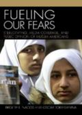 Fueling Our Fears Stereotyping, Media Coverage, And Public Opinion of Muslim Americans