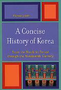 Concise History of Korea From The Neolithic Period Through The Nineteenth Century
