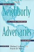 Neighborly Adversaries Readings in U.S.-Latin American Relations