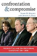 Confrontation and Compromise Presidential and Congressional Leadership, 2001-2006