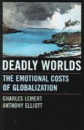 Deadly Worlds The Emotional Costs of Globalization