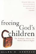 Freeing God's Children The Unlikely Alliance for Global Human Rights