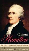 Citizen Hamilton The Wit And Wisdom of an American Founder
