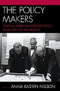 Policy Makers: Shaping American Foreign Policy from 1947 to the Present