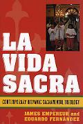 La Vida Sacra Contemporary Hispanic Sacramental Theology