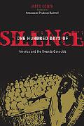 One Hundred Days of Silence America and the Rwanda Genocide