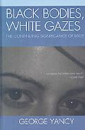 Black Bodies, White Gazes: The Continuing Significance of Race