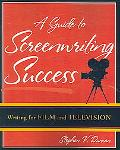 Guide to Screenwriting Success Writing for Film And Television